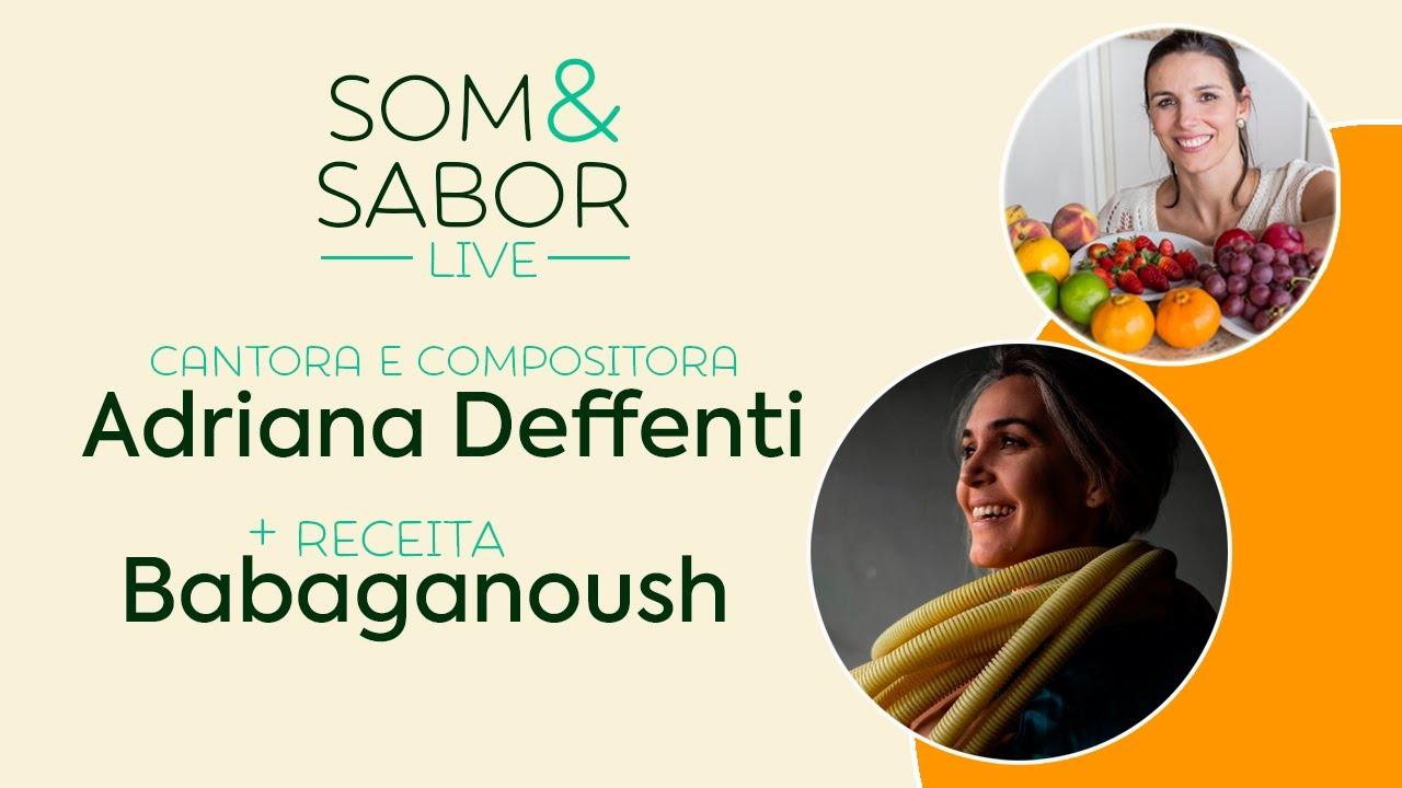 Som & Sabor: Receita do babaganoush com a cantora Adriana Deffenti