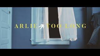 Arlie - Too Long (Official Video)