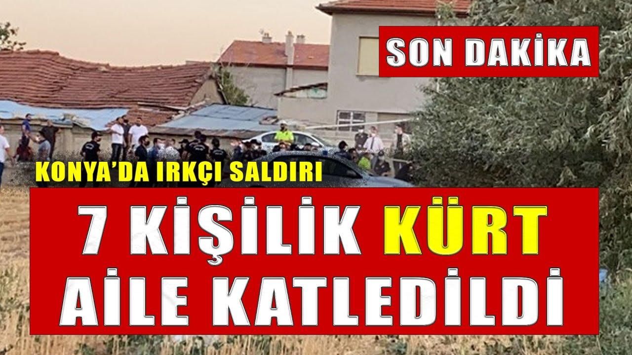 Konya'da yaşayan Kürt aileye ikinci saldırı: 7 kişi katledildi