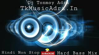 Non Stop Hindi Dance Mix Song || Fully Hard Bass Mix || Dj Tonmoy Adra