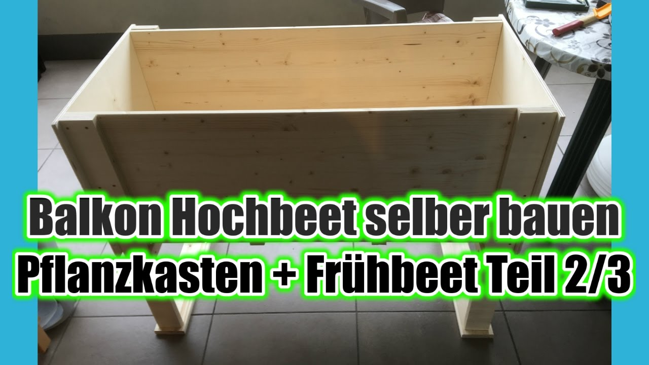 balkon hochbeet selber bauen pflanzkasten fr hbeet teil 2 3 youtube. Black Bedroom Furniture Sets. Home Design Ideas