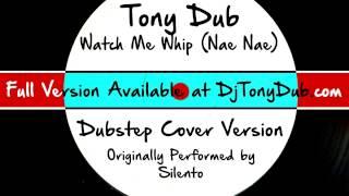 Watch Me (Whip Nae Nae) (DJ Tony Dub/Dubstep Assassins Remix) [Cover Tribute to Silento]
