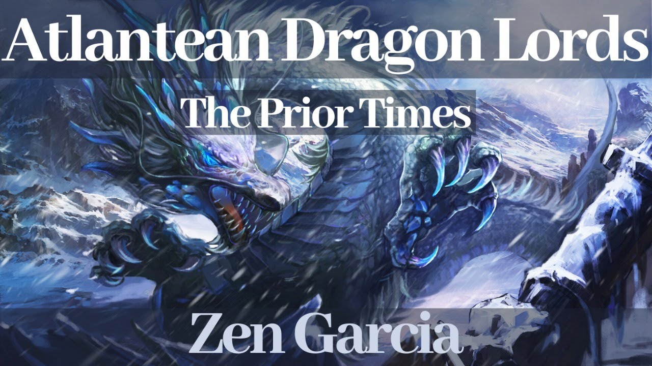 Part II Atlantean Dragon Lords - The Prior Times with Zen Garcia
