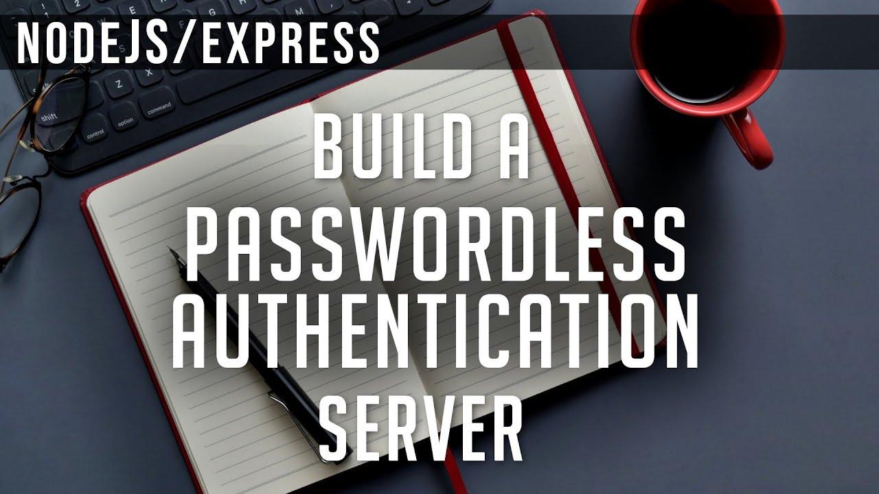 Create your own Passwordless Authentication Server | NodeJS & ExpressJS
