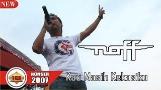 NAFF - KAU MASIH KEKASIHKU (LIVE KONSER LAMPUNG 2007)