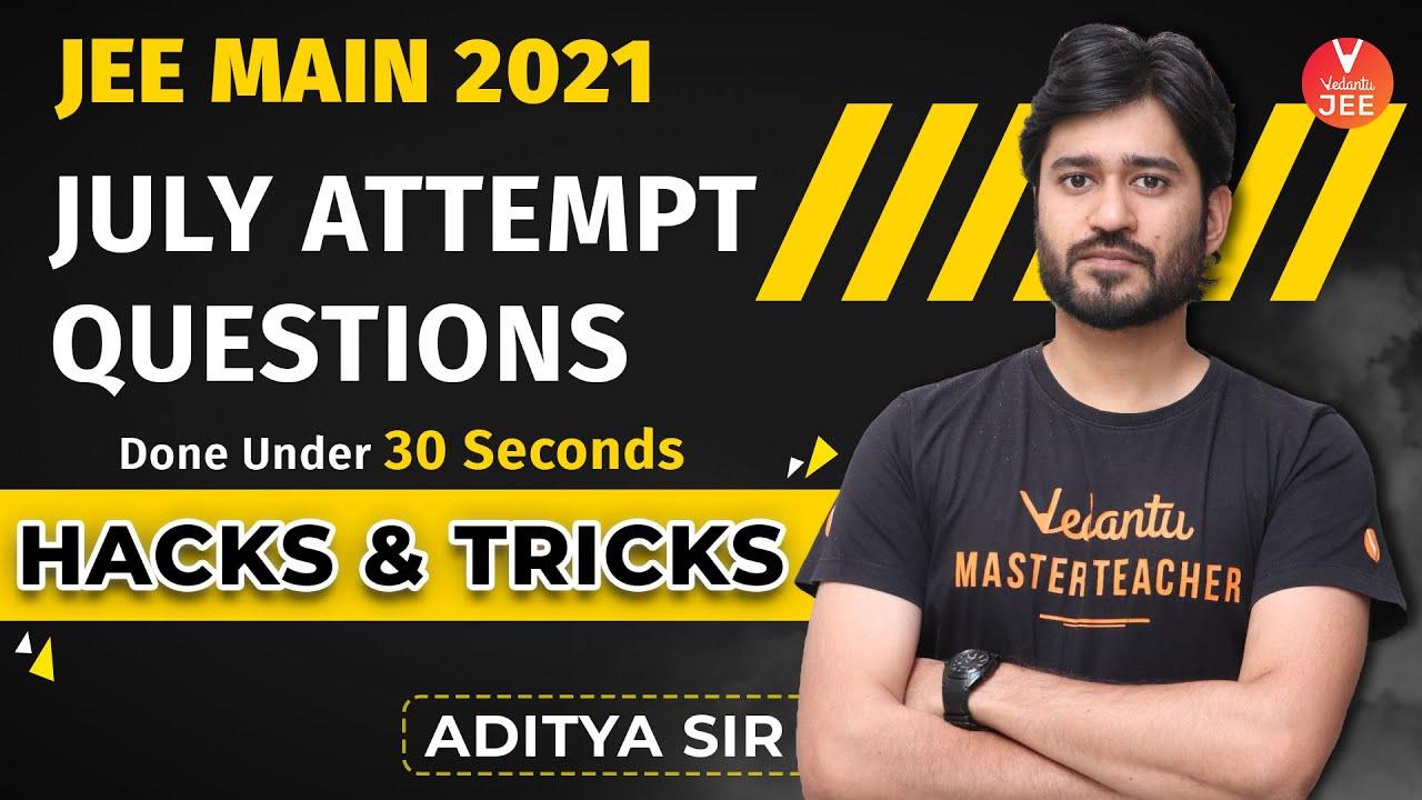 𝐉𝐄𝐄 𝐌𝐚𝐢𝐧 𝟐𝟎𝟐𝟏 𝐉𝐮𝐥𝐲 𝐀𝐭𝐭𝐞𝐦𝐩𝐭 𝐐𝐮𝐞𝐬𝐭𝐢𝐨𝐧𝐬 [Done In 30 Sec ⌛] 𝐇𝐚𝐜𝐤𝐬 𝐚𝐧𝐝 𝐓𝐫𝐢𝐜𝐤𝐬   Vedantu JEE   Aditya Sir