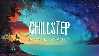 Days Gone | Beautiful Chillstep 2018 Mix