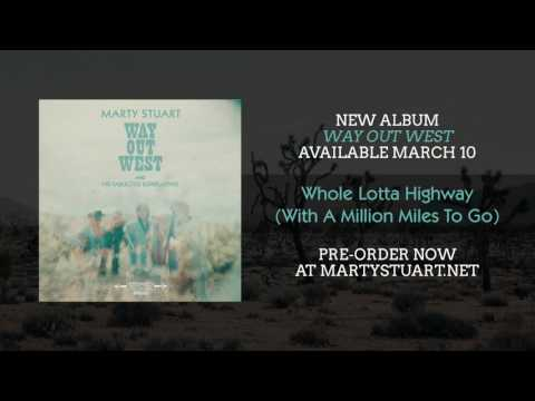 Marty Stuart - Whole Lotta Highway (With A Million Miles To Go) [Official Audio]