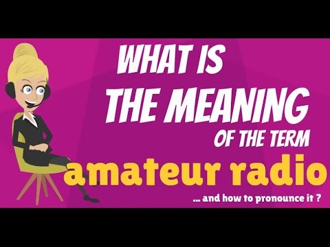 What is AMATEUR RADIO? What does AMATEUR RADIO mean? AMATEUR RADIO meaning, definition & explanation