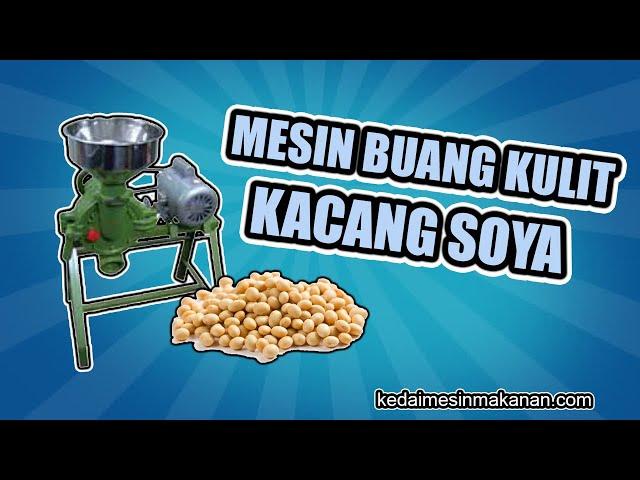 Mesin Buang Kulit Kacang  Soya / MACHINE REMOVE SKIN SOY BEAN