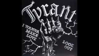 Tyrant - I Wanna Make Love (1983 Single Version)