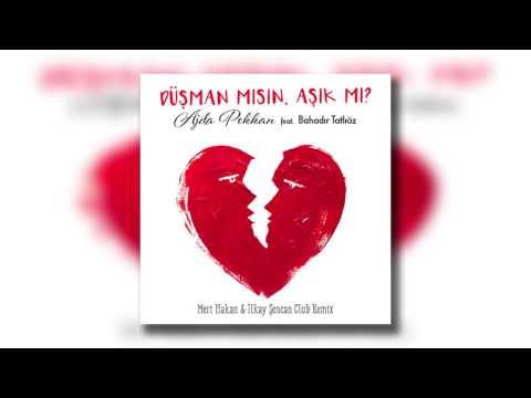 Ajda Pekkan Feat Bahadır Tatlıöz - Düşman Mısın Aşık Mı ? (Mert Hakan & İlkay Şencan Club Remix)