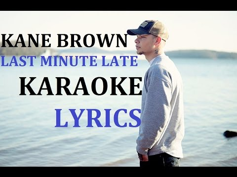 KANE BROWN - LAST MINUTE LATE KARAOKE COVER LYRICS