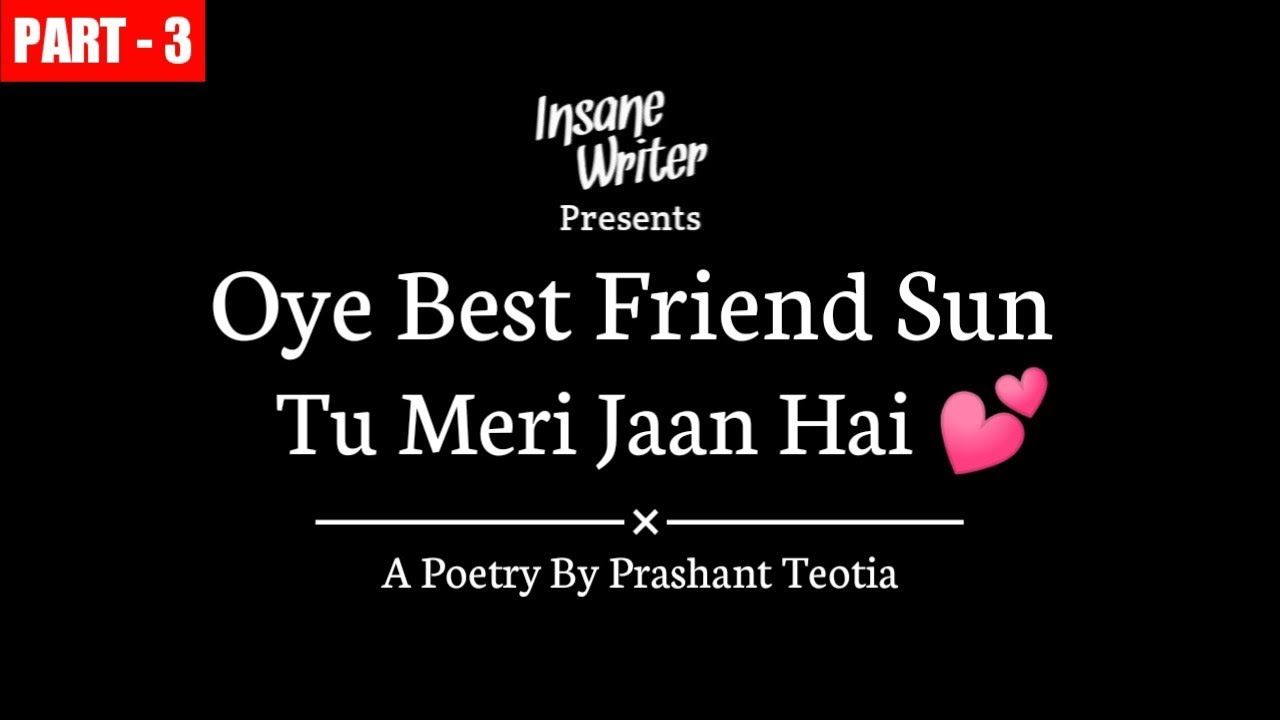 Oye Best Friend Sun - Tu Meri Jaan Hai | Friendship Poetry | Insane Writer