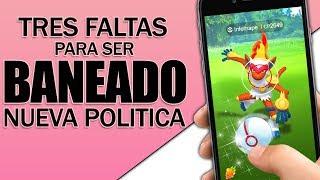 ¡NUEVA POLITICA DE BANEOS! 3 FALTAS EN Pokemon GO Y ADIOS :(