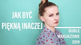 KUPISZ- BĘDZIESZ ŻAŁOWAĆ! NAJGORSZE BUBLE KOSMETYCZNIE ROKU 2019!