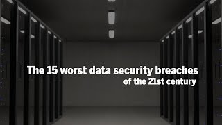 The 15 worst data security breaches of the 21st century