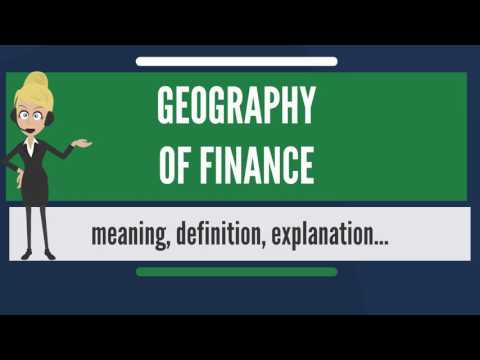 What is GEOGRAPHY OF FINANCE? What does GEOGRAPHY OF FINANCE mean?