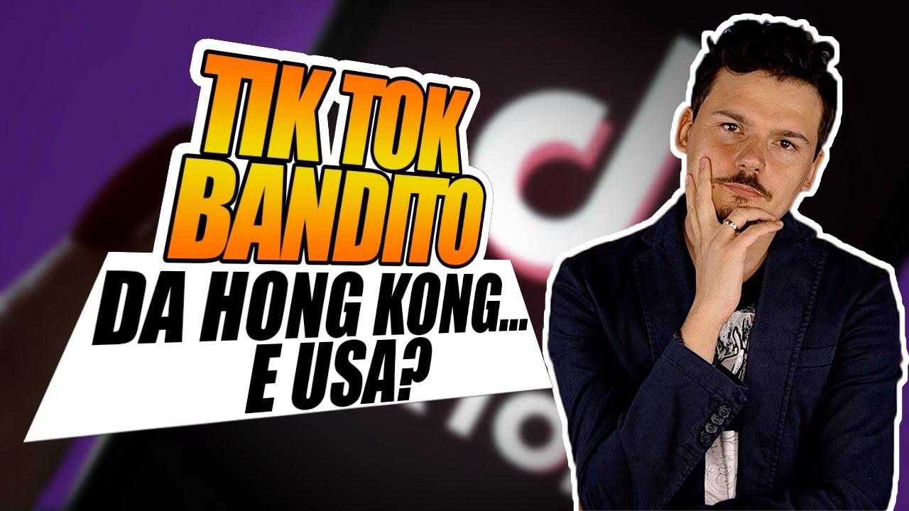TikTok sarà bandito da Hong Kong… e dagli USA?