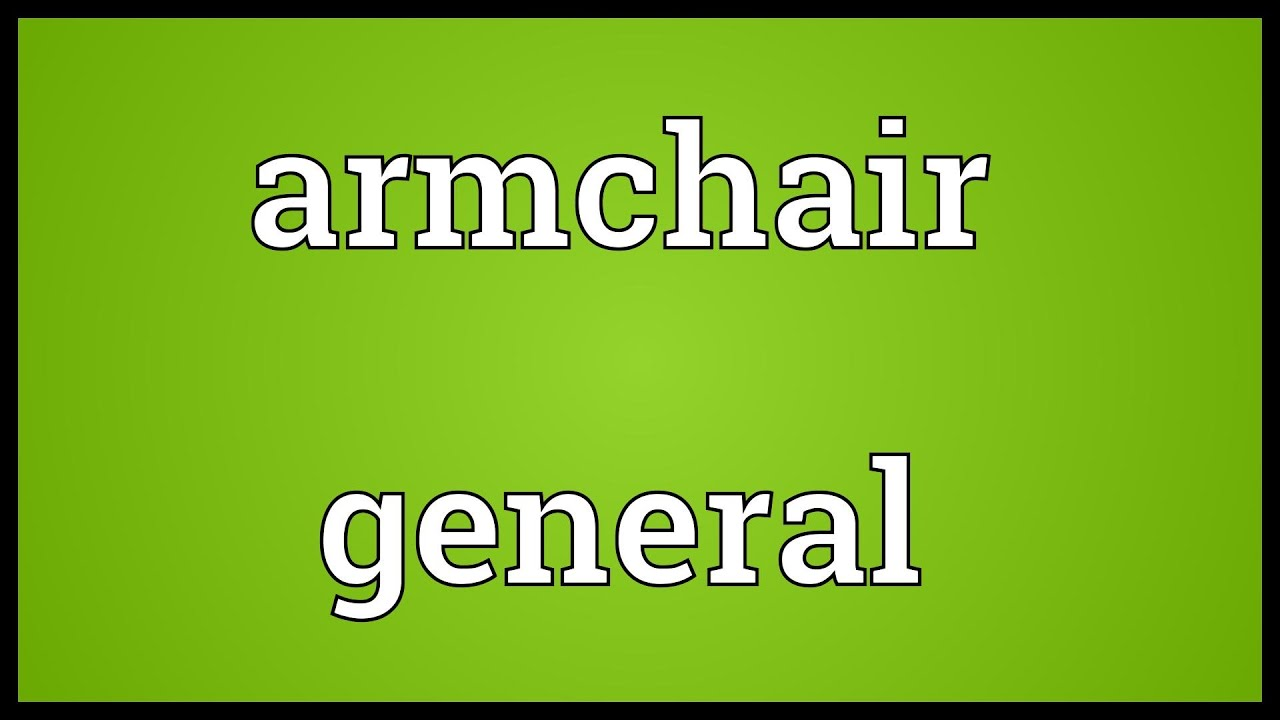 Armchair general Meaning - YouTube
