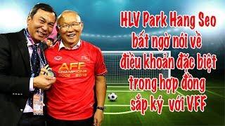 HLV Park Hang Seo chốt xong hợp đồng gia hạn với VFF | Vlog Minh Hải