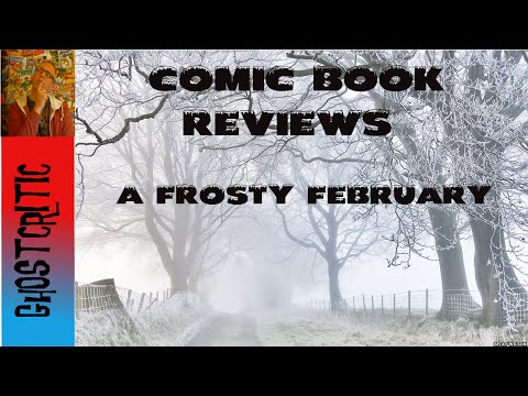 Comic Book Reviews - A Frosty February !!
