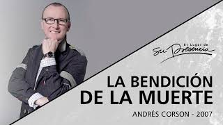📻 La bendición de la muerte - Andrés Corson - 11 Abril 2007 | Prédicas Cristianas