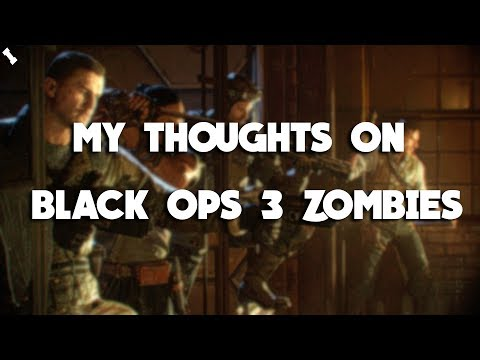 My Thoughts On Black Ops 3 Zombies  
