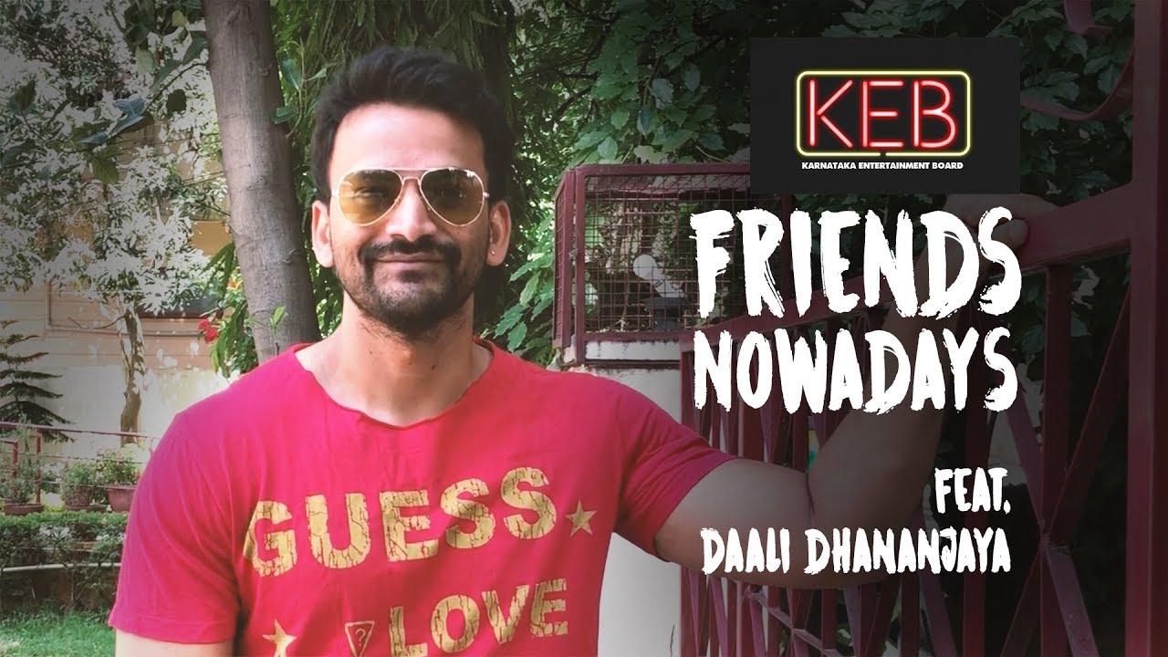 Friends Nowadays | KEB | Kannada | Feat Daali Dhananjaya