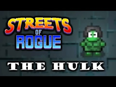 Going RogueLike : STREETS OF ROGUE : The Hulk - Custom Character