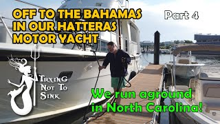 Taking our Motor Yacht to the Bahamas. We run aground in N.C.