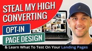 Steal My High Converting Opt-In Page Design & Learn What To Test On Your Landing Pages