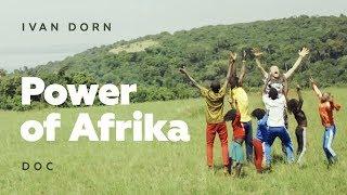 Ivan Dorn - Power of Afrika | Doc