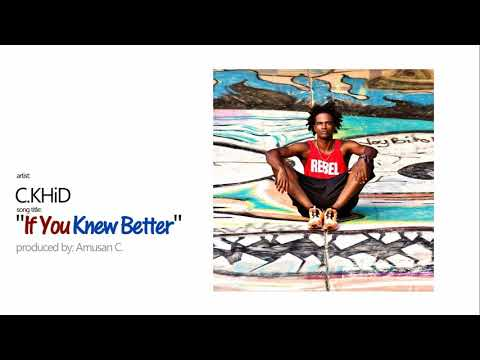 C.KHiD - If You Knew Better ( new hip-hop songs of 2019 )