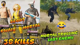 Mortal ScoutOP Owais, one of the best dream squad playing pubg mobile, Mortal trolling last enemy 😂