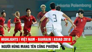 Việt Nam - Bahrain | Công Phượng hóa người hùng đưa VN lần đầu góp mặt ở Tứ Kết Asiad ai còn nhớ?