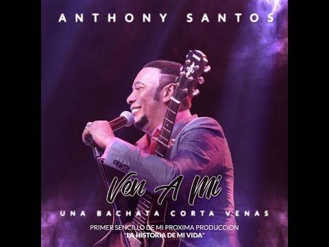Anthony Santos – Ven A Mi (Bachata 2017)