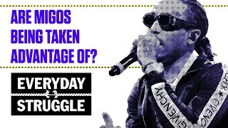 Are Migos Being Taken Advantage Of? | Everyday Struggle