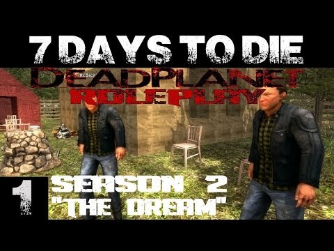 7 Days To Die || DeadPlanet Roleplay Series || Season 2 (1080p YT-MA) E1: The Dream