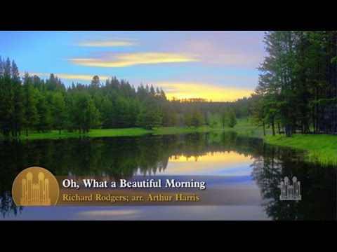 Oh, What a Beautiful Morning, from Oklahoma! - Mormon Tabernacle Choir