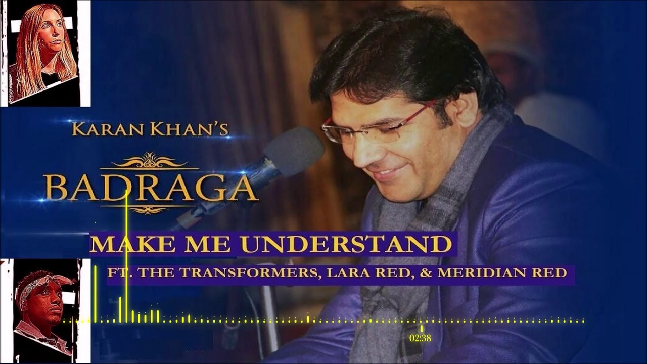Karan Khan - Make Me Understand (Official) ft. The transFORMERS, LaraRED, & MeridianRED - Badrag