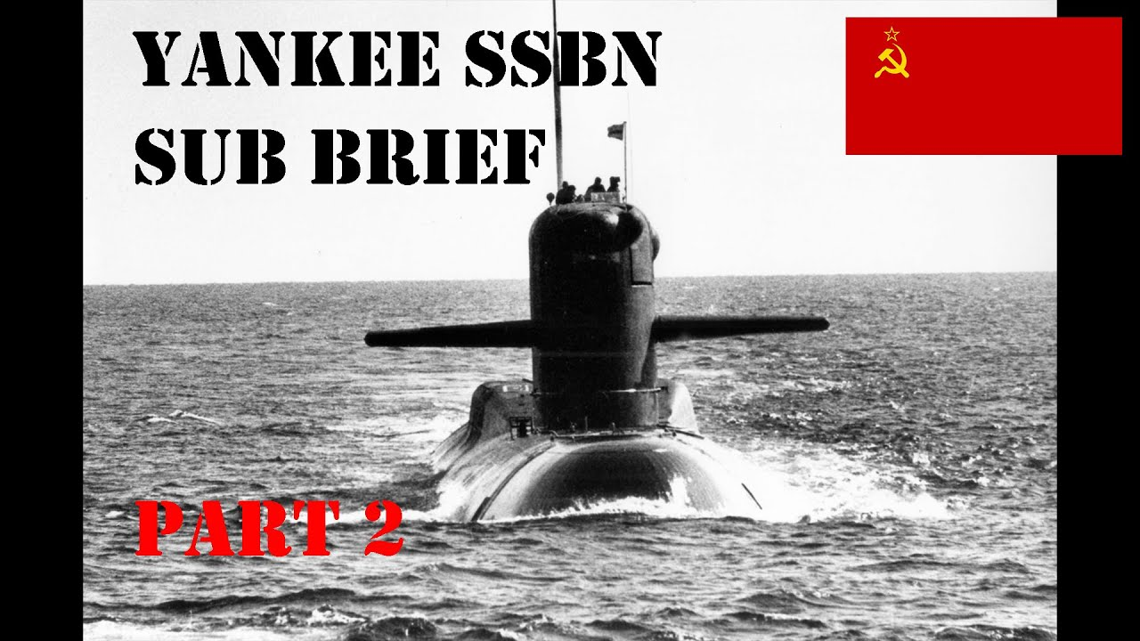 Yankee SSBN Sub Brief Part Two