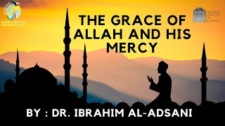 || Dr. Ibrahim Al-Adsani || The Grace of Allah and His Mercy