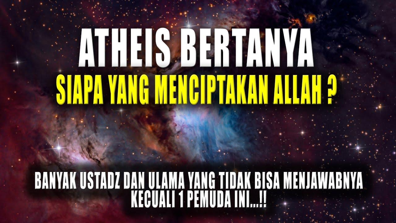 """Atheis Bertanya """"Siapa yang menciptakan Allah"""", Jawaban ..."""