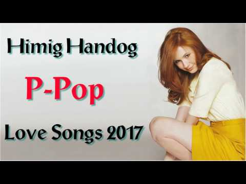 Himig Handog P Pop Love Songs 2017-OPM Tagalog Love Songs