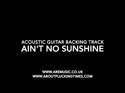 Ain't no sunshine - acoustic guitar backing track