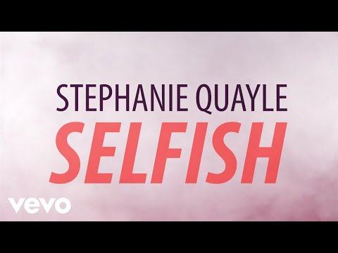 Mix - Stephanie Quayle - Selfish (Official Lyric Video)