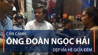 Ông Đoàn Ngọc Hải dẹp vỉa hè giữa đêm | VTC1