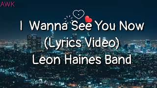 Download Video I Wanna See You Now - Leon Haines Band (Lyrics Video) MP3 3GP MP4