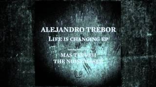 Alejandro Trebor - Life Is Changing (The Noisemaker Dub Remix)